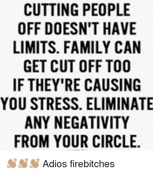 CUTTING PEOPLE OFF DOESN'T HAVE LIMITS FAMILY CAN GET CUT
