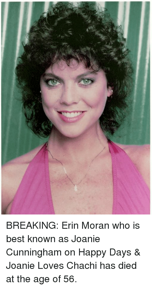 Memes, Best, and Happy: cV BREAKING: Erin Moran who is best known as Joanie Cunningham on Happy Days & Joanie Loves Chachi has died at the age of 56.