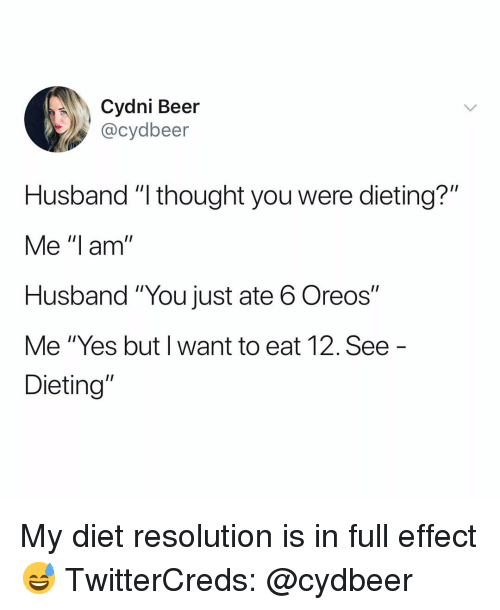 "Beer, Dieting, and Funny: Cydni Beer  @cydbeer  Husband ""l thought you were dieting?""  Me ""I am  Husband ""You just ate 6 Oreos""  Me ""Yes but I want to eat 12. See  Dieting"" My diet resolution is in full effect😅 TwitterCreds: @cydbeer"