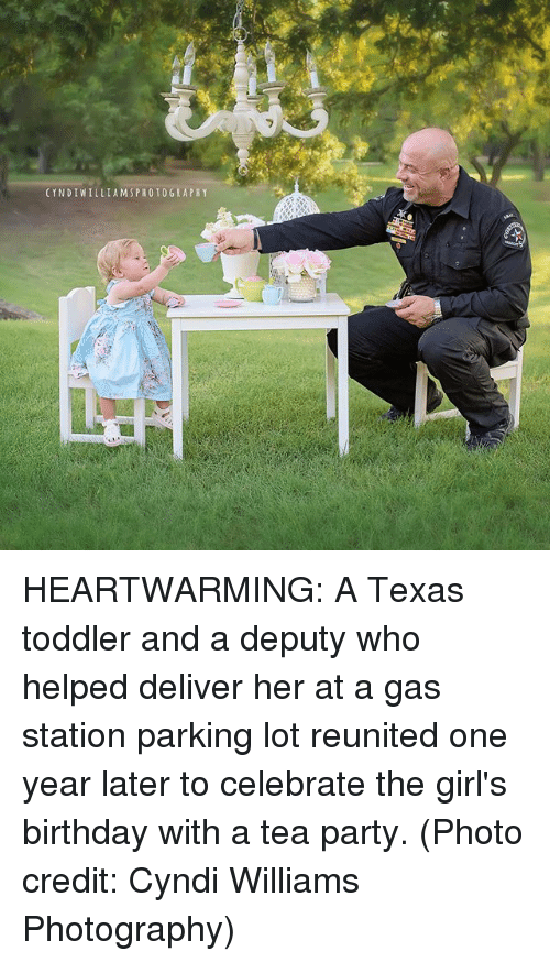 Birthday, Girls, and Memes: CYNDIWILLIAMSPHOIOGRAPHY HEARTWARMING: A Texas toddler and a deputy who helped deliver her at a gas station parking lot reunited one year later to celebrate the girl's birthday with a tea party. (Photo credit: Cyndi Williams Photography)