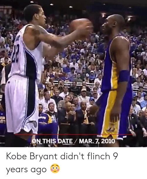 Kobe Bryant, Memes, and Date: CZA  NLTHIS DATE/ MAR.7.2010 Kobe Bryant didn't flinch 9 years ago 😳