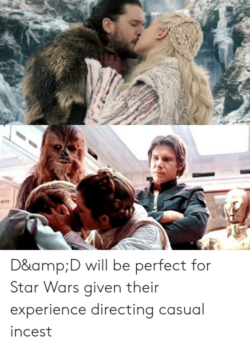 D Ampd Will Be Perfect For Star Wars Given Their Experience Directing Casual Incest Game Of Thrones Meme On Me Me