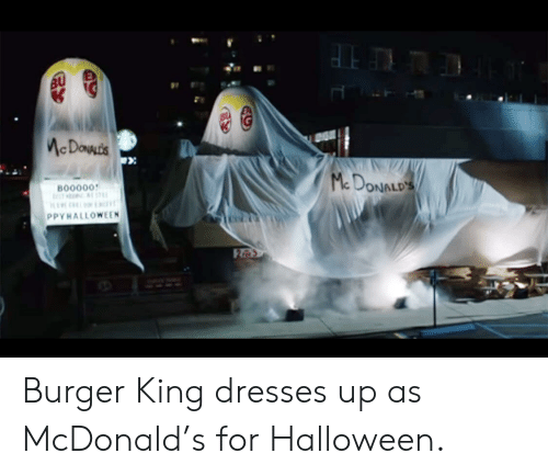 Burger King, Halloween, and Dresses: D:  B00000  Do  ONALD'S  PPYHALLOWEEN Burger King dresses up as McDonald's for Halloween.