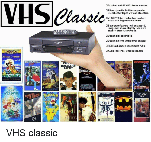 Bailey Jay, Blockbuster, and Movies: D Bundled with 16 VHS classic movies  OFilms ripped in 240i from genuine  Blockbuster tapes we won at auction  VHS CRT filter-video has random  static and degrades over time  save state feature-when paused.  image will shake slightly then auto  shut off after five minutes  Does not record video  D Does not come with power adapter  STEREO  D HDMI out, image upscaled to 720p  200  Audio in stereo, where available  All DogsooroHeaven  BEVERLY HILLS  espEL  FEK.  BUELLER'S  DAYOFF  ONe  JURASSI  EEMTO  INA  OGMEN下DAY  THE LITDF  MERMALL  STAR TREKL  I HF VHS classic