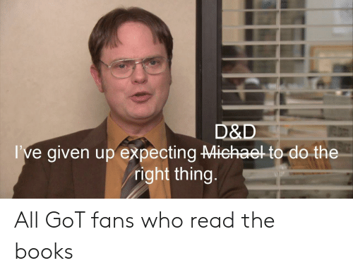 Books, Game of Thrones, and Do the Right Thing: D&D  've given up expecting teheet to do the  right thing All GoT fans who read the books