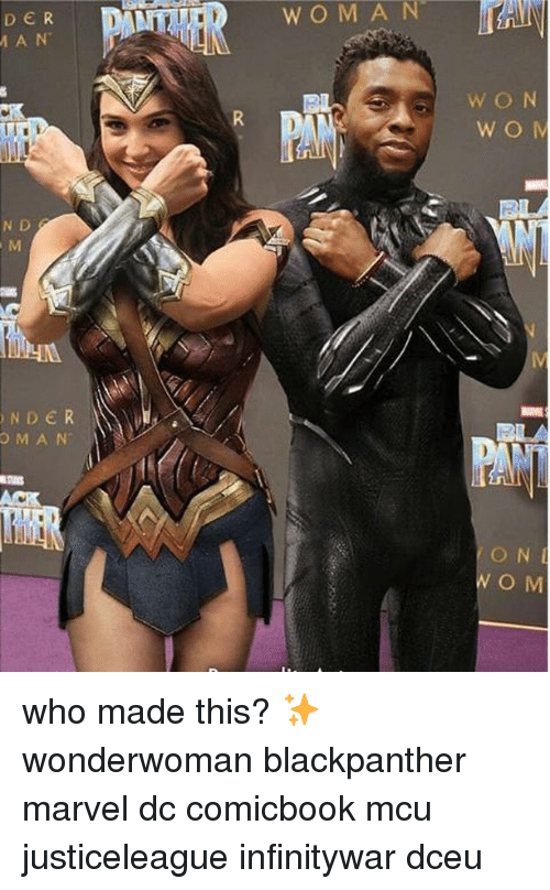 Memes, Marvel, and 🤖: D ER  WON  N D  NDER  OMA N  PAS  N i  NO M who made this? ✨ wonderwoman blackpanther marvel dc comicbook mcu justiceleague infinitywar dceu
