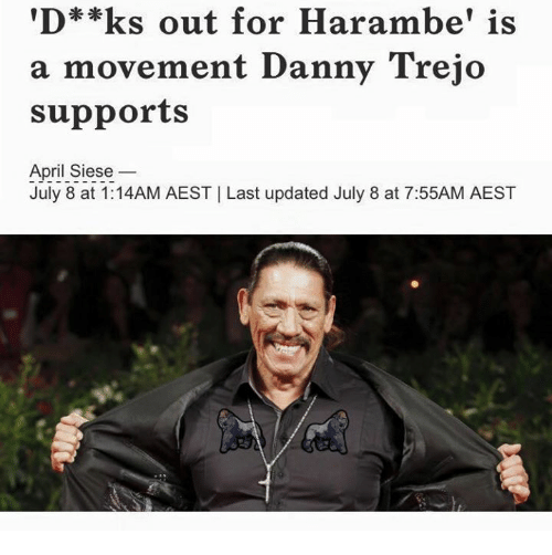 d ks out for harambe is a movement danny trejo supports april