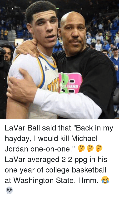 "Memes, 🤖, and Ppg: D LaVar Ball said that ""Back in my hayday, I would kill Michael Jordan one-on-one."" 🤔🤔🤔LaVar averaged 2.2 ppg in his one year of college basketball at Washington State. Hmm. 😂💀"