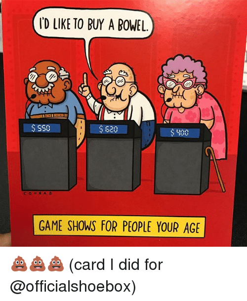 Memes, Game, and 🤖: D LIKE TO BUY A BOWEL.  $SS0  550  520  400  CONRAD  GAME SHOWS FOR PEOPLE YOUR AGE 💩💩💩 (card I did for @officialshoebox)
