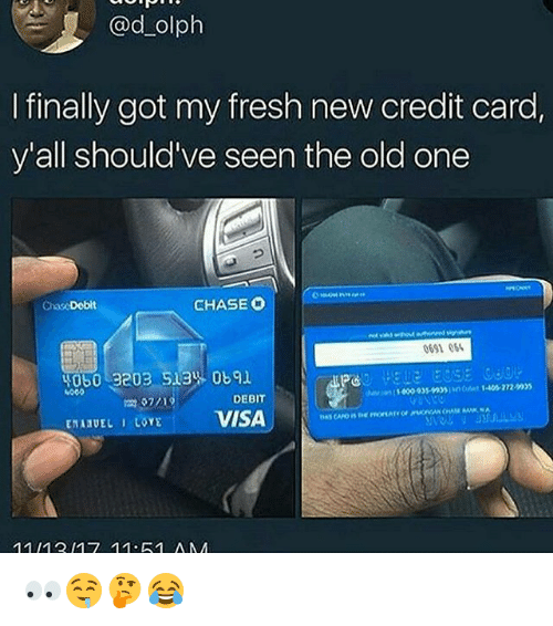 Fresh, Memes, and Chase: @d olph  I finally got my fresh new credit card,  y'all should've seen the old one  2  ChaseDobit  CHASE O  0691 06  40603203 51340691  4000  DEBIT  VISAr  EHARUEL I toYE  1111217 11 51 AA 👀🤤🤔😂
