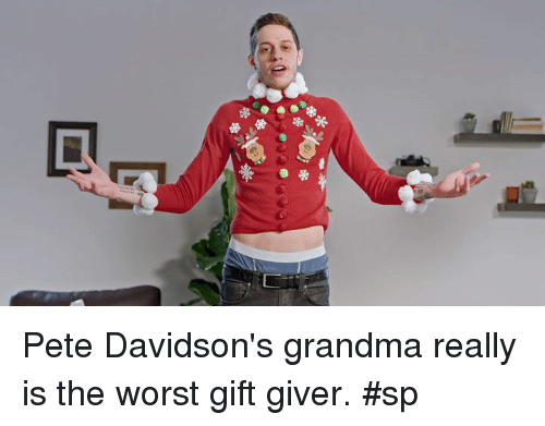 Dank, Grandma, and The Worst: ,D Pete Davidson's grandma really is the worst gift giver. #sp