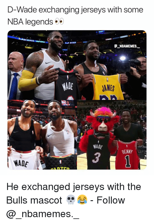 Memes, Nba, and Bulls: D-Wade exchanging jerseys with some  NBA legends  JAMES  WADE  BENNY  3  WADE He exchanged jerseys with the Bulls mascot 💀😂 - Follow @_nbamemes._