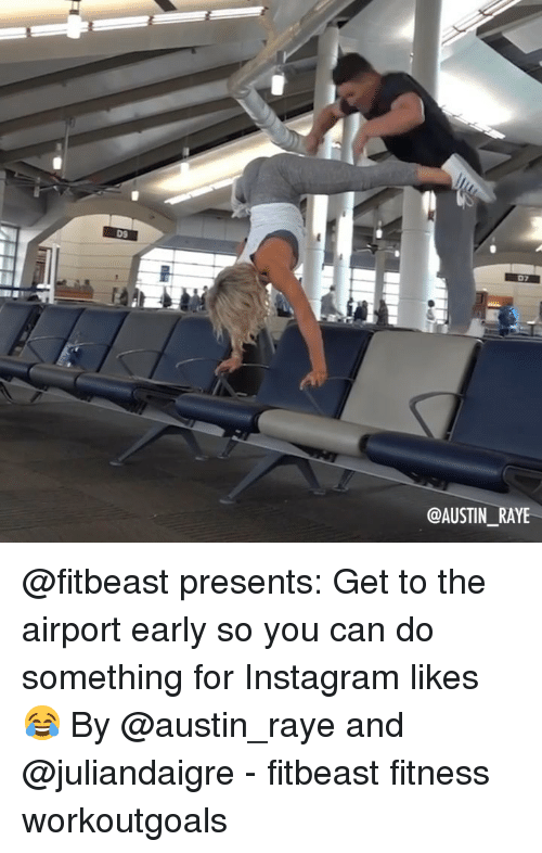 Instagram, Memes, and Fitness: D9  @AUSTIN_RAYE @fitbeast presents: Get to the airport early so you can do something for Instagram likes 😂 By @austin_raye and @juliandaigre - fitbeast fitness workoutgoals