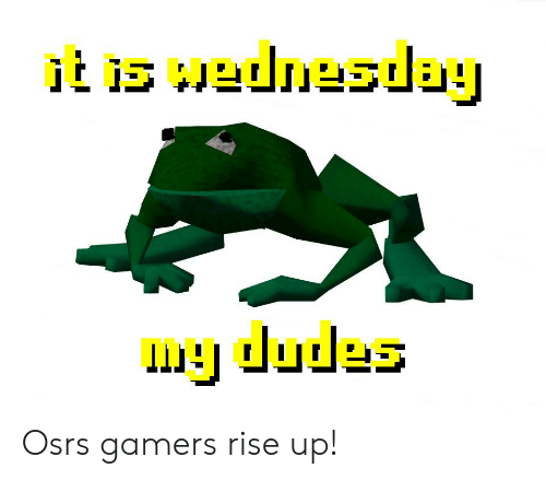 Da Dudes Osrs Gamers Rise Up! | Reddit Meme on ME ME