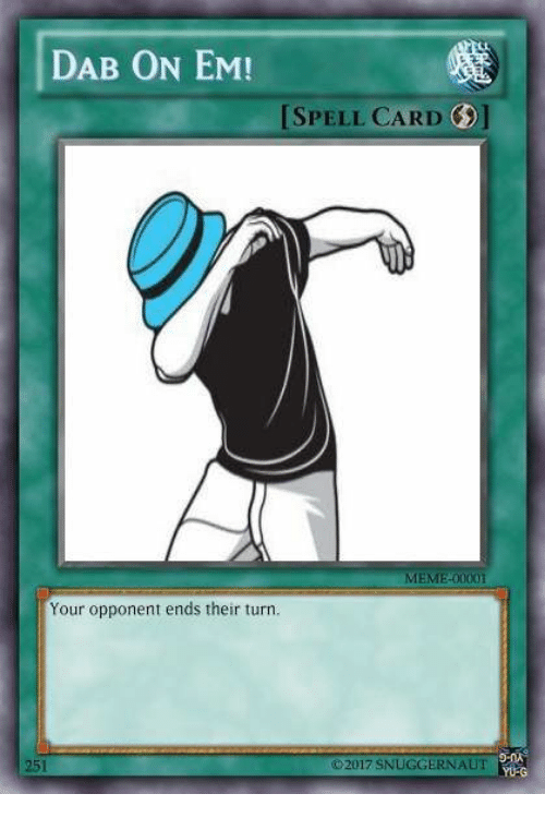 Dab On Em Spell Card Meme 00001 Your Opponent Ends Their Turn 2017