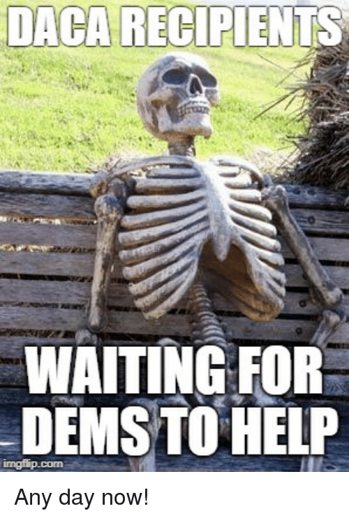 Help, Waiting..., and Day: DACA RECIPIENTS  WAITING FOR  DEMSTO HELP