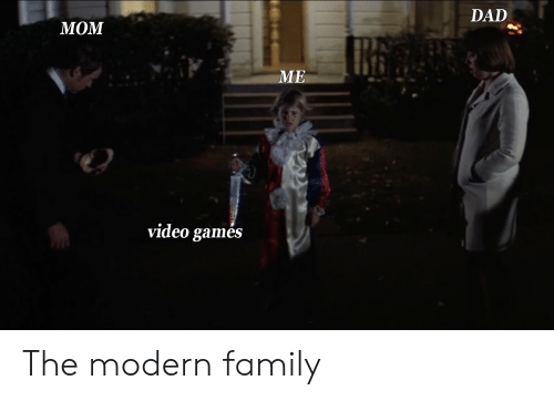 DAD МОМ ME Video Games the Modern Family | Dad Meme on ME ME