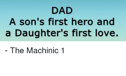 Dad A Sons First Hero And A Daughters First Love The Machinic 1