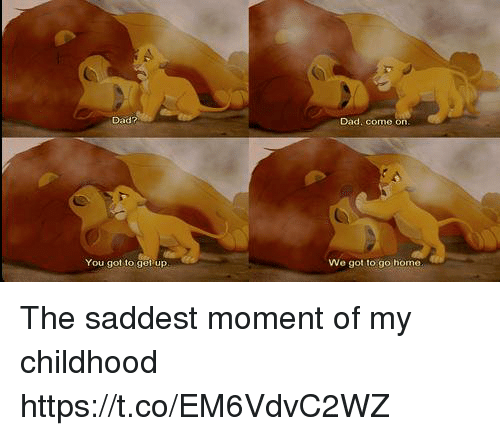 Dad, Memes, and Home: Dad?  Dad, come on  You got to get up  We got to go home The saddest moment of my childhood https://t.co/EM6VdvC2WZ
