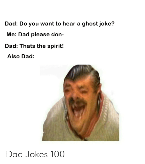 Dad Do You Want to Hear a Ghost Joke? Me Dad Please Don- Dad Thats