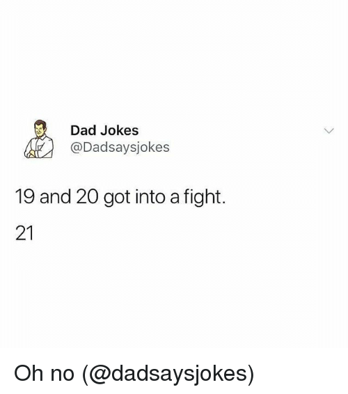 Dad, Memes, and Jokes: Dad Jokes  @Dadsaysjokes  19 and 20 got into a fight.  21 Oh no (@dadsaysjokes)