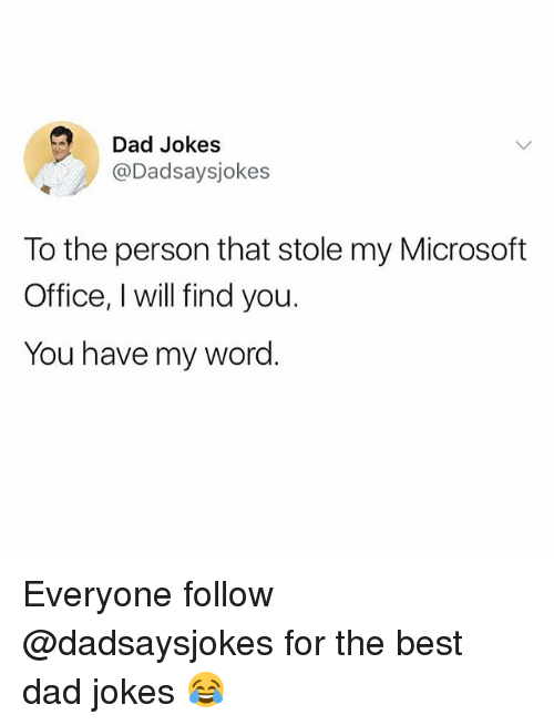 Dad, Memes, and Microsoft: Dad Jokes  @Dadsaysjokes  To the person that stole my Microsoft  Office, I will find you.  You have my word Everyone follow @dadsaysjokes for the best dad jokes 😂