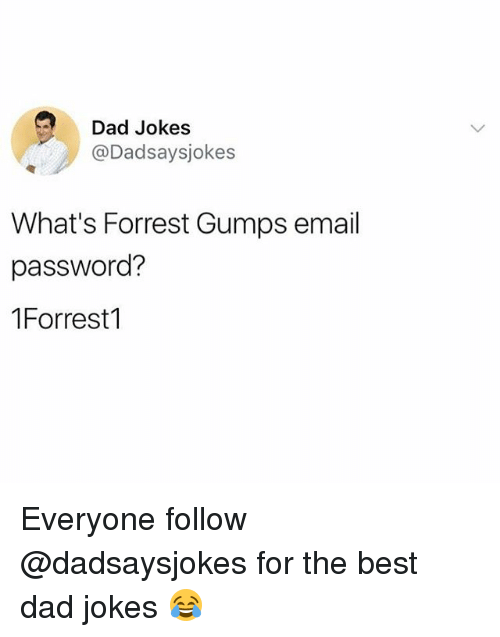 Dad, Memes, and Best: Dad Jokes  @Dadsaysjokes  What's Forrest Gumps email  password?  1Forrest1 Everyone follow @dadsaysjokes for the best dad jokes 😂