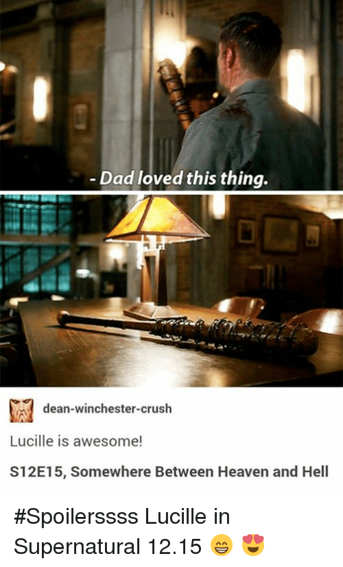 Memes, 🤖, and Dads: Dad loved this thing.  dean-winchester-crush  Lucille is awesome!  S12E15, Somewhere Between Heaven and Hell #Spoilerssss Lucille in Supernatural 12.15 😁 😍