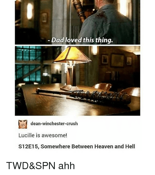 Memes, 🤖, and Twd: Dad loved this thing.  md dean-winchester-crush  Lucille is awesome!  S12E15, Somewhere Between Heaven and Hell TWD&SPN ahh