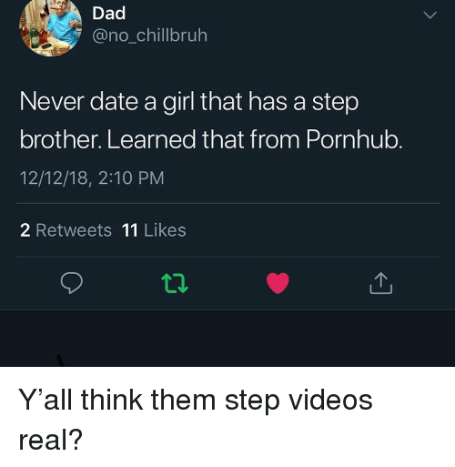 Dad, Funny, and Pornhub: Dad  @no_chillbruh  Never date a girl that has a step  brother. Learned that from Pornhub  12/12/18, 2:10 PM  2 Retweets 11 Likes Y'all think them step videos real?