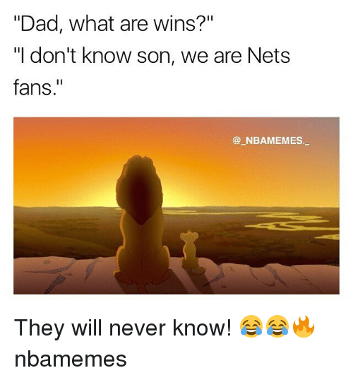 """Dad, Memes, and Never: Dad, what are wins?""""  """"I don't know son, we are Nets  fans.""""  NBAMEMES. They will never know! 😂😂🔥 nbamemes"""
