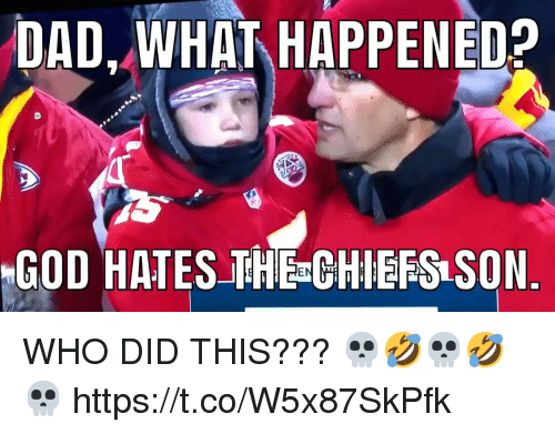 Dad, Football, and God: DAD, WHAT HAPPENED?  GOD HATESTHE CHIEFS SON  EN WHO DID THIS??? 💀🤣💀🤣💀 https://t.co/W5x87SkPfk