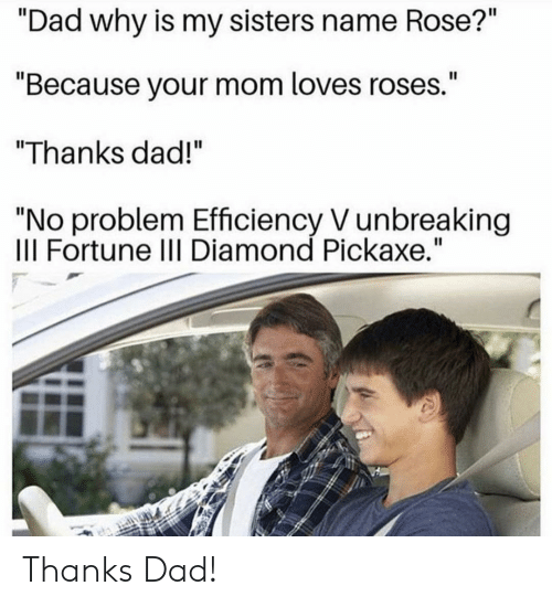 Dad Why Is My Sisters Name Rose? II Because Your Mom Loves