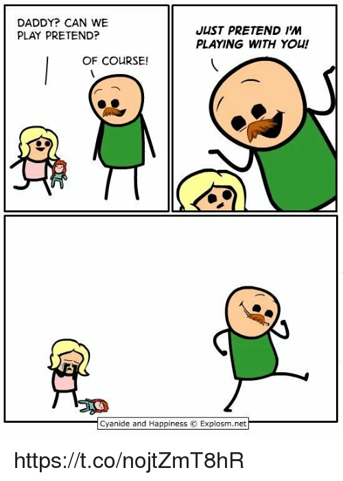 Cyanide and Happiness, Happiness, and Net: DADDY? CAN WE  PLAY PRETEND?  JUST PRETEND IM  PLAYING WITH YOU!  OF COURSE!  | Cyanide and Happiness © Explosm.net https://t.co/nojtZmT8hR
