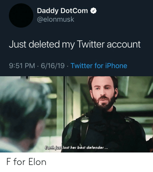 Iphone, Twitter, and Best: Daddy DotCom  @elonmusk  Just deleted my Twitter account  9:51 PM 6/16/19 Twitter for iPhone  Earth justlost her bést defender... F for Elon