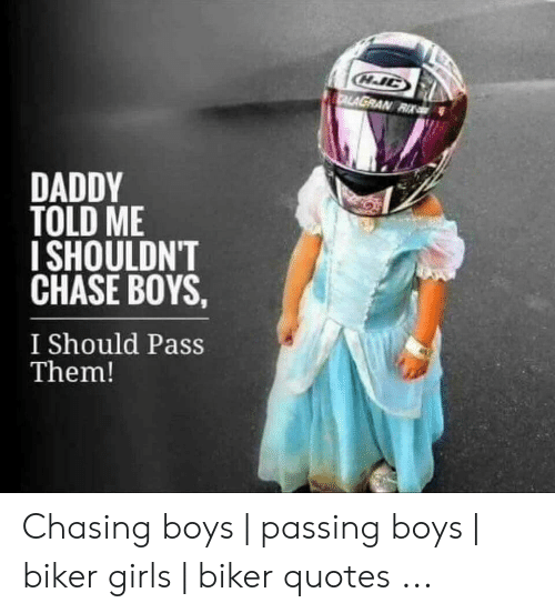Daddy Told Me Ishouldn T Chase Boys I Should Pass Them Chasing Boys