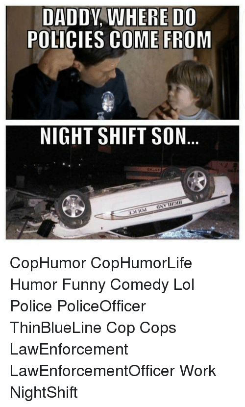 daddy where do policies come from night shift son unvihoih 14497221 ✅ 25 best memes about night shift night shift memes,Night Shift Meme Sleep
