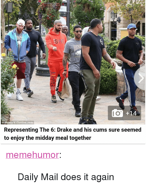 """Drake, Tumblr, and Blog: daddy/X17online.com  Representing The 6: Drake and his cums sure seemed  to enjoy the midday meal together <p><a href=""""http://memehumor.tumblr.com/post/152457323058/daily-mail-does-it-again"""" class=""""tumblr_blog"""">memehumor</a>:</p>  <blockquote><p>Daily Mail does it again</p></blockquote>"""