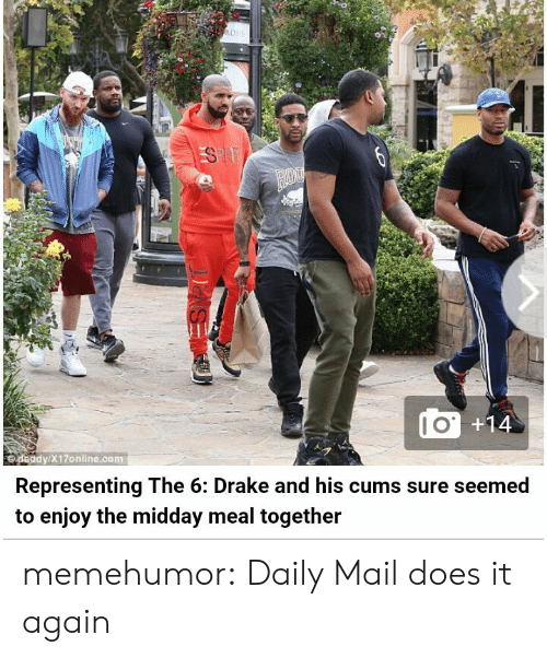 Drake, Tumblr, and Blog: daddy/X17online.com  Representing The 6: Drake and his cums sure seemed  to enjoy the midday meal together memehumor:  Daily Mail does it again