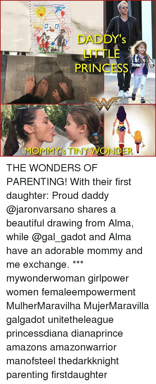 Beautiful, Memes, and Princess: DADDY's  LITTLE  PRINCESS  @WONDERVA  MOMMYS TINY WONDER THE WONDERS OF PARENTING! With their first daughter: Proud daddy @jaronvarsano shares a beautiful drawing from Alma, while @gal_gadot and Alma have an adorable mommy and me exchange. *** mywonderwoman girlpower women femaleempowerment MulherMaravilha MujerMaravilla galgadot unitetheleague princessdiana dianaprince amazons amazonwarrior manofsteel thedarkknight parenting firstdaughter