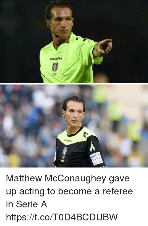 Matthew McConaughey, Soccer, and Euro: DADORA  EURO  VITA Matthew McConaughey gave up acting to become a referee in Serie A https://t.co/T0D4BCDUBW