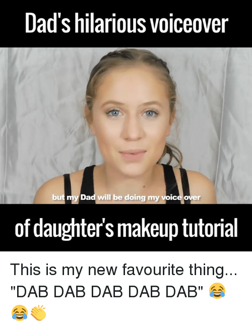 "Dank, 🤖, and Dab: Dad's hilarious voiceover  but my Dad will be doing my voice over  of daughters makeup tutorial This is my new favourite thing... ""DAB DAB DAB DAB DAB"" 😂😂👏"