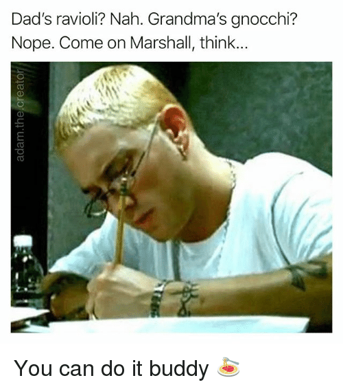 Memes, Nope, and 🤖: Dad's ravioli? Nah. Grandma's gnocchi?  Nope. Come on Marshall, think... You can do it buddy 🍝