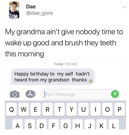 Dae My Grandma Aint Give Nobody Time to Wake Up Good and Brush