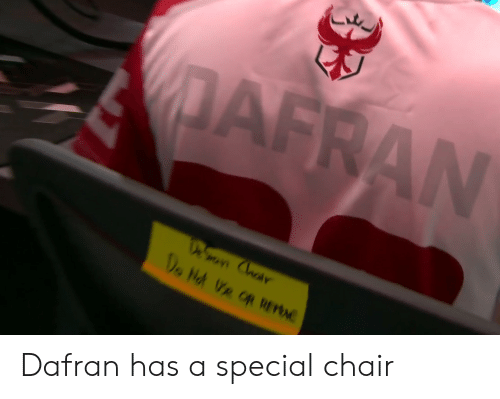 Chair, Special, and Has: Dafran has a special chair