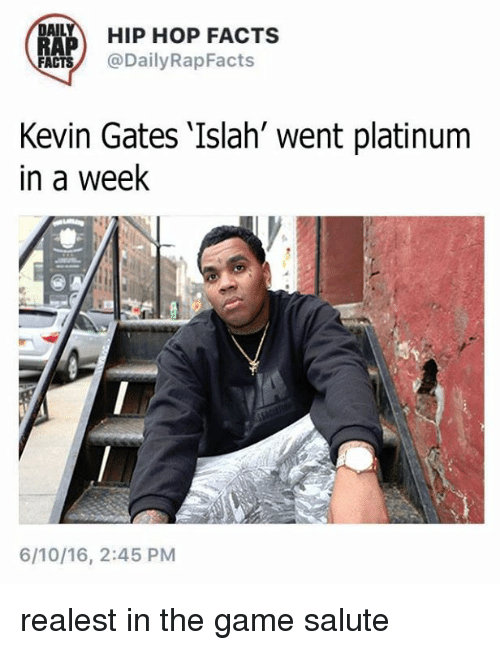 DAIL HIP HOP FACTS RAP ACTS Kevin Gates Islah Went Platinum in a