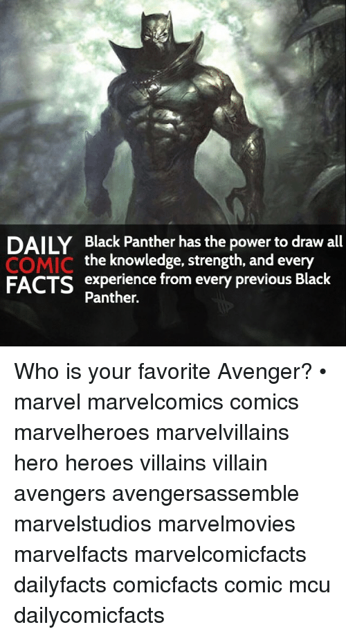 Facts, Memes, and Avengers: DAILY Black Panther has the power to draw all  the knowledge, strength, and every  COMIC  FACTS experience from every previous Black  Panther. Who is your favorite Avenger? • marvel marvelcomics comics marvelheroes marvelvillains hero heroes villains villain avengers avengersassemble marvelstudios marvelmovies marvelfacts marvelcomicfacts dailyfacts comicfacts comic mcu dailycomicfacts