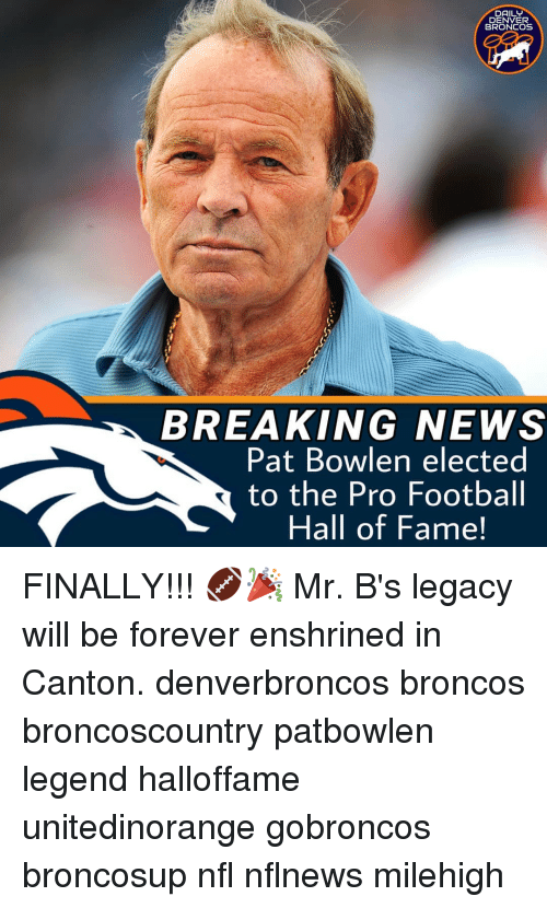 Denver Broncos, Football, and Memes: DAILY  DENVER  BRONCOS  BREAKING NEWS  Pat Bowlen elected  to the Pro Football  Hall of Fame! FINALLY!!! 🏈🎉 Mr. B's legacy will be forever enshrined in Canton. denverbroncos broncos broncoscountry patbowlen legend halloffame unitedinorange gobroncos broncosup nfl nflnews milehigh