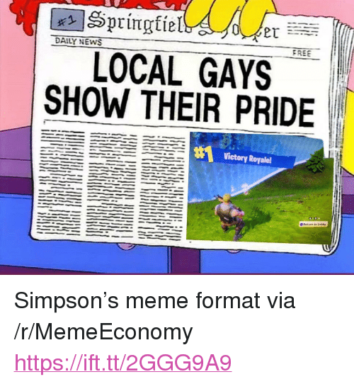 "Meme, News, and Free: DAILY NEWS  FREE  LOCAL GAYS  SHOW THEIR PRIDE  Return to Lobby <p>Simpson's meme format via /r/MemeEconomy <a href=""https://ift.tt/2GGG9A9"">https://ift.tt/2GGG9A9</a></p>"