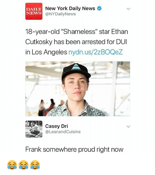 "Memes, New York, and News: DAILY  NEWS  New York Daily News  @NYDailyNews  18-year-old ""Shameless"" star Ethan  Cutkosky has been arrested for DUI  in Los Angeles nydn.us/2zBOQez  Casey Dri  @LeanandCuisine  Frank somewhere proud right now 😂😂😂"